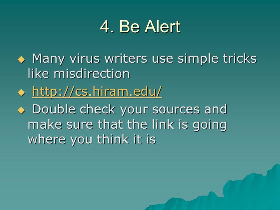 4. Be Alert Many virus writers use simple tricks like misdirection