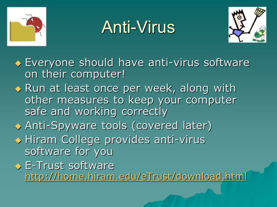 Anti-Virus Everyone should have anti-virus software on their computer!