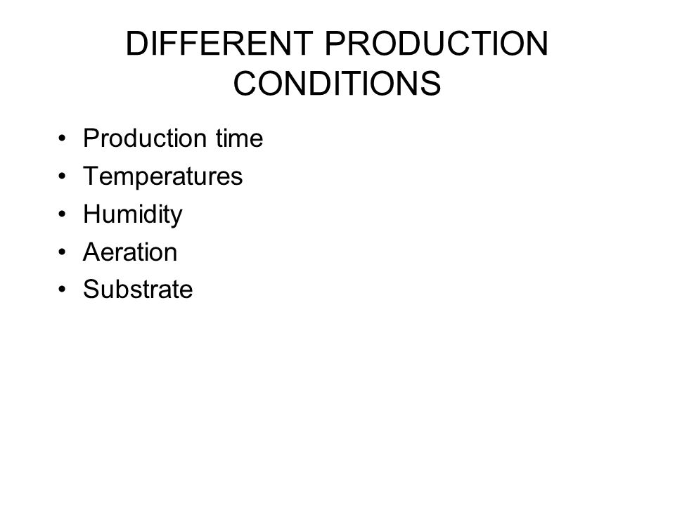 DIFFERENT PRODUCTION CONDITIONS