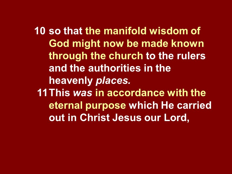 10. so that the manifold wisdom of. God might now be made known