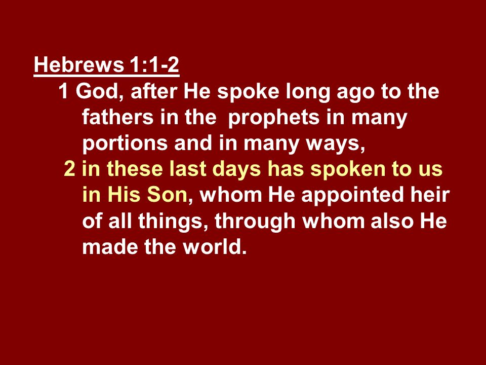 Hebrews 1:1-2 1 God, after He spoke long ago to the fathers in the prophets in many portions and in many ways,