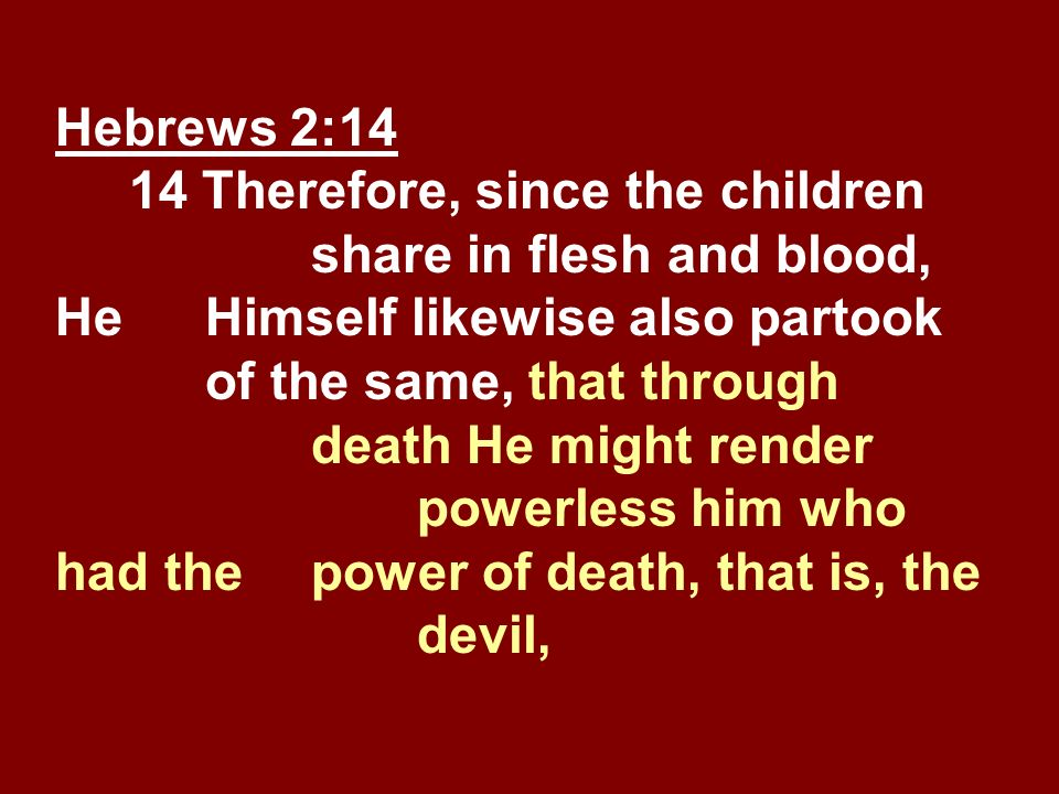 Hebrews 2:14 14 Therefore, since the children