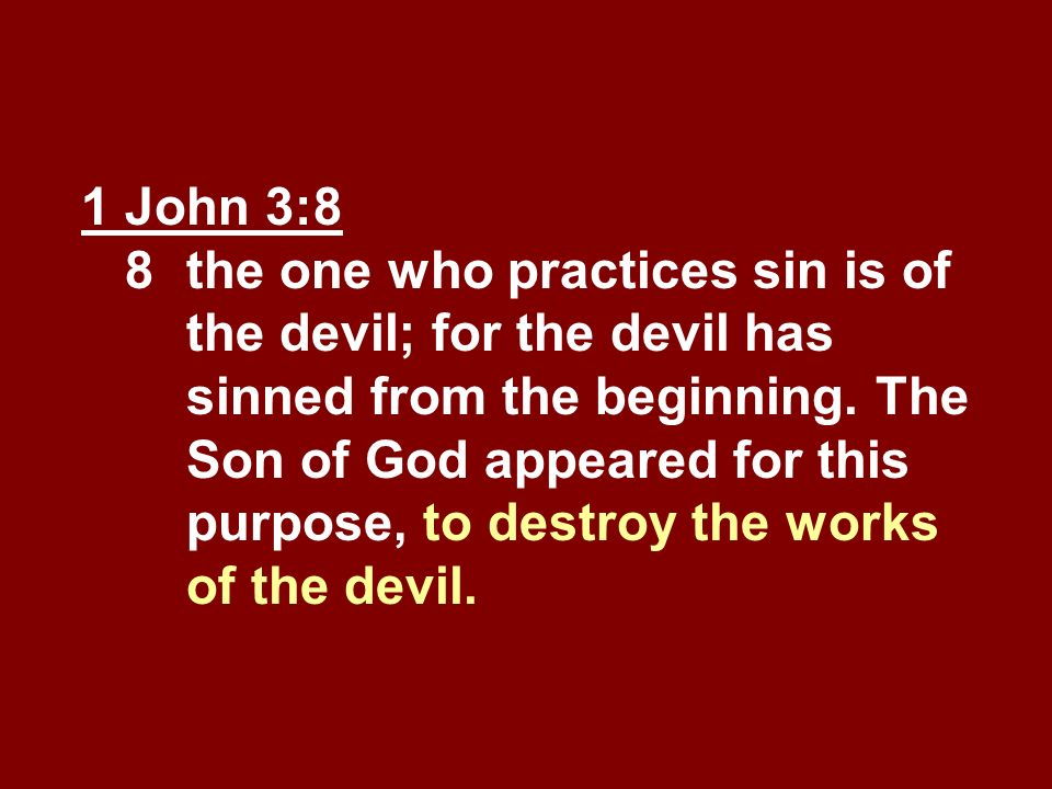 1 John 3:8 8. the one who practices sin is of