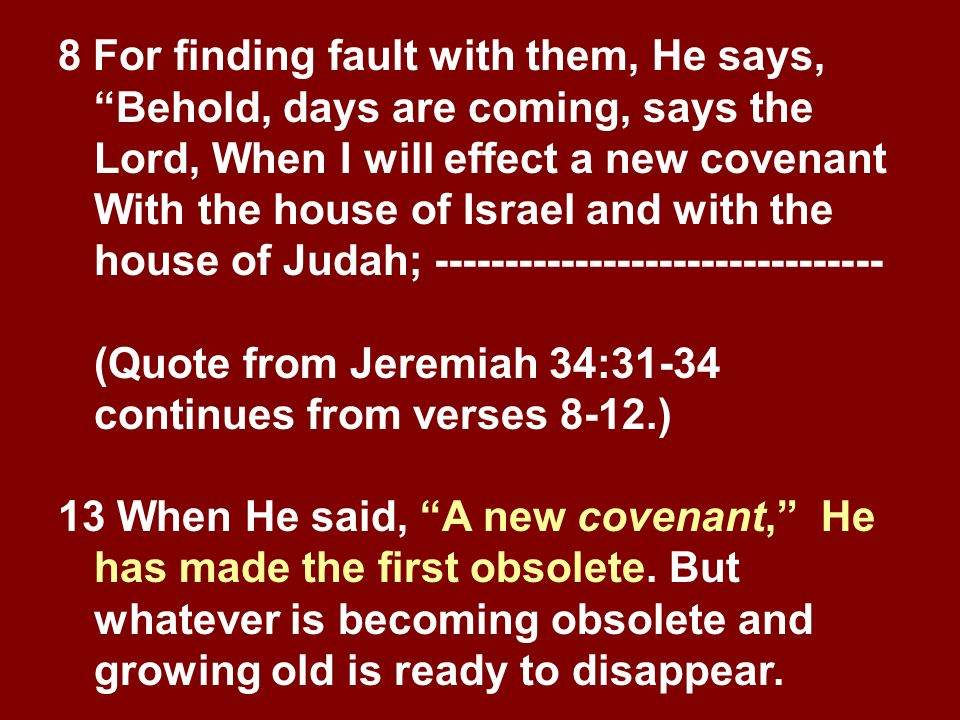 8 For finding fault with them, He says, Behold, days are coming, says the Lord, When I will effect a new covenant With the house of Israel and with the house of Judah; --------------------------------