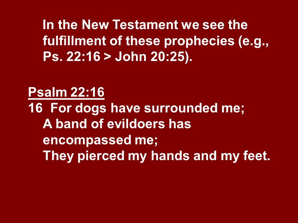 In the New Testament we see the. fulfillment of these prophecies (e. g