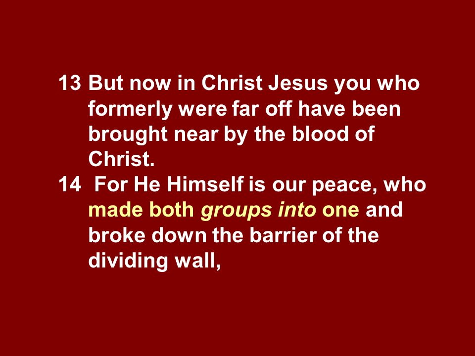 13. But now in Christ Jesus you who. formerly were far off have been