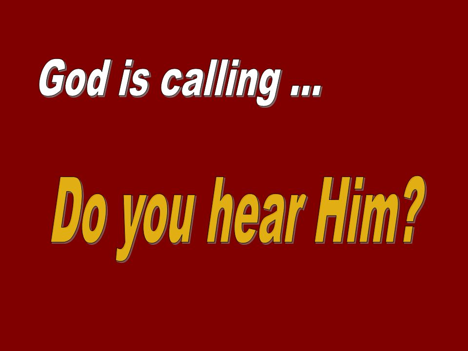 God is calling ... Do you hear Him