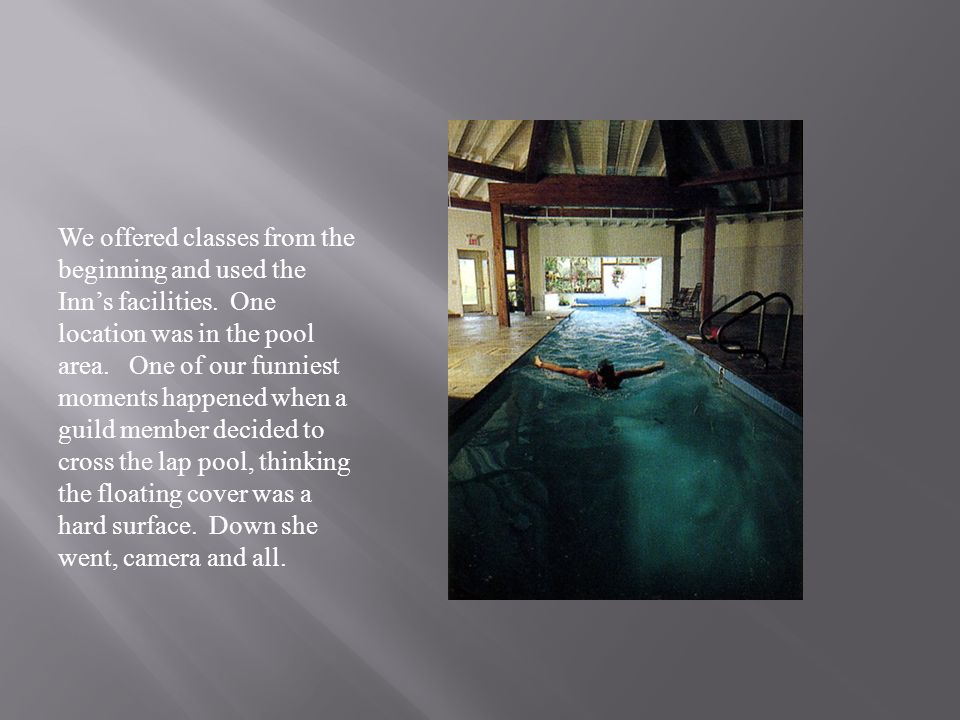 We offered classes from the beginning and used the Inn's facilities