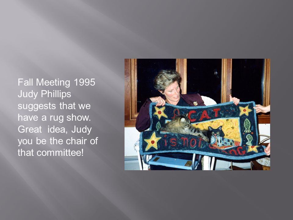 Fall Meeting 1995 Judy Phillips suggests that we have a rug show