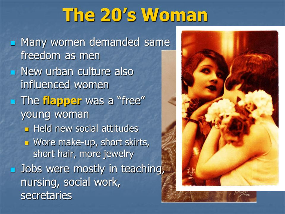 The 20's Woman Many women demanded same freedom as men
