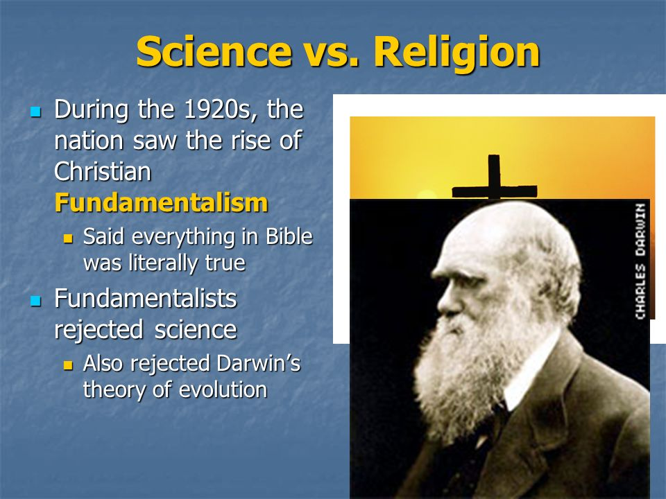 Science vs. Religion During the 1920s, the nation saw the rise of Christian Fundamentalism. Said everything in Bible was literally true.