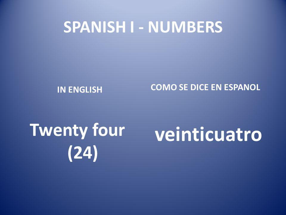 veinticuatro Twenty four (24) SPANISH I - NUMBERS