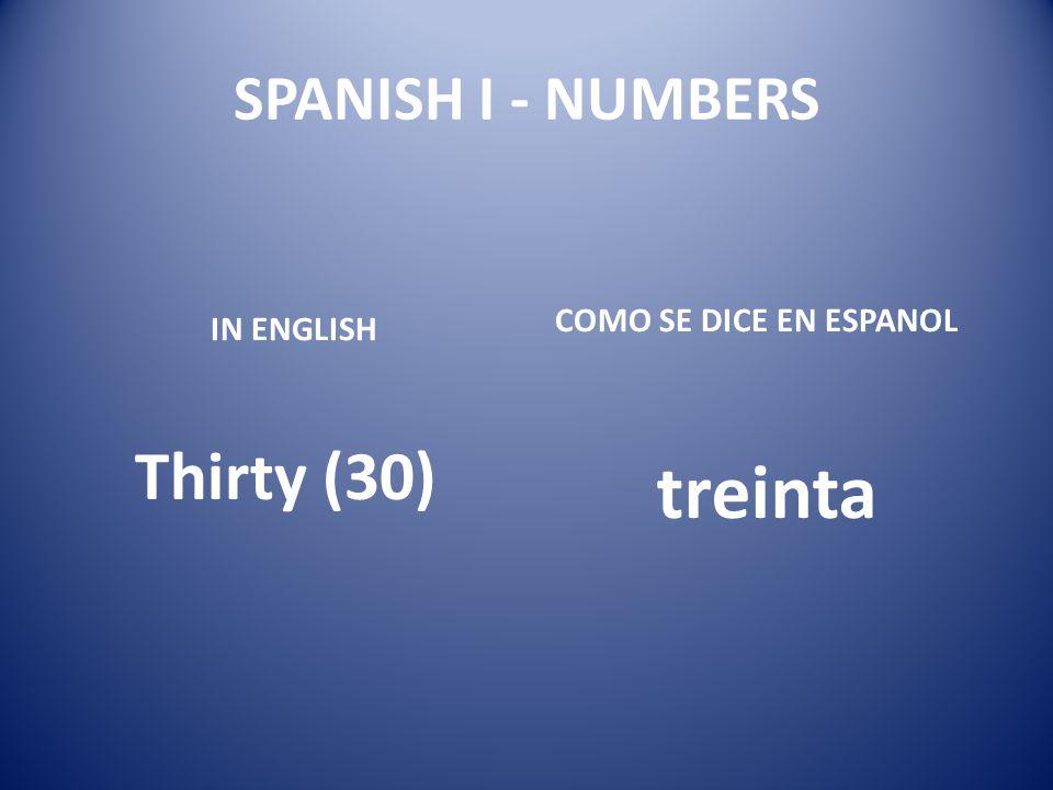 treinta Thirty (30) SPANISH I - NUMBERS COMO SE DICE EN ESPANOL