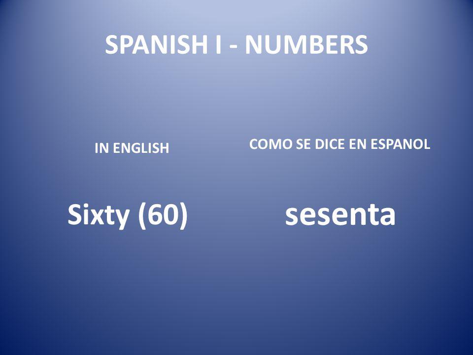 sesenta Sixty (60) SPANISH I - NUMBERS COMO SE DICE EN ESPANOL