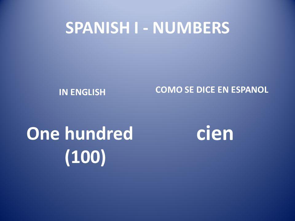 cien One hundred (100) SPANISH I - NUMBERS COMO SE DICE EN ESPANOL