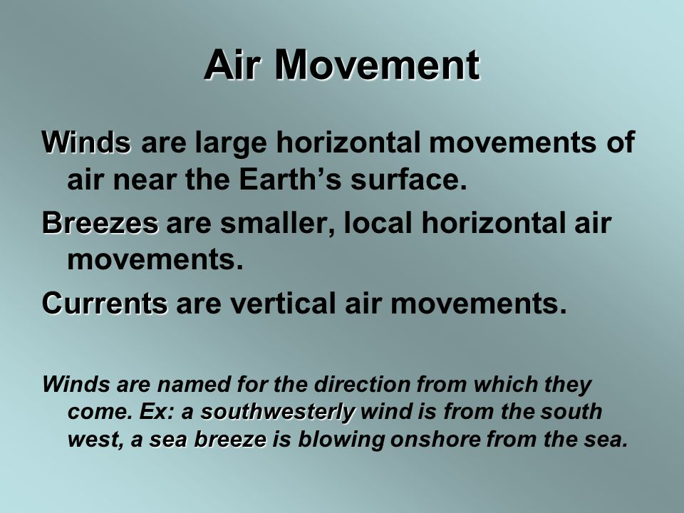 Air Movement Winds are large horizontal movements of air near the Earth's surface. Breezes are smaller, local horizontal air movements.