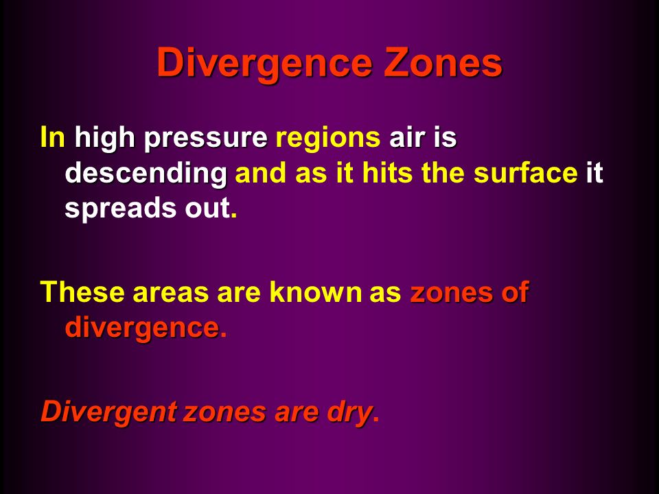 Divergence ZonesIn high pressure regions air is descending and as it hits the surface it spreads out.