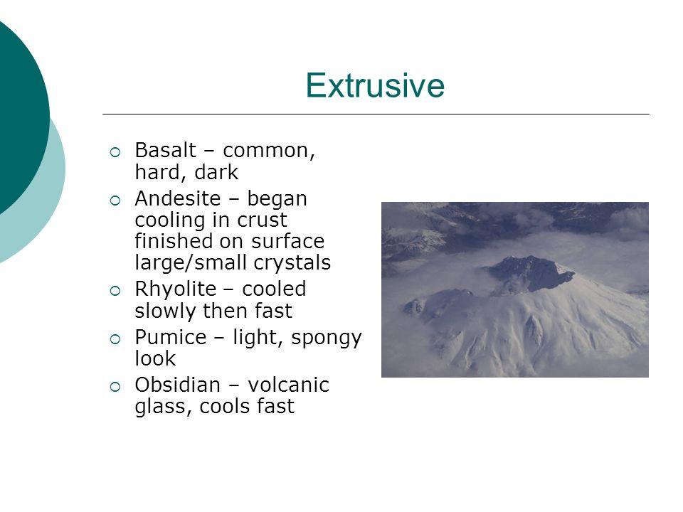 Extrusive Basalt – common, hard, dark