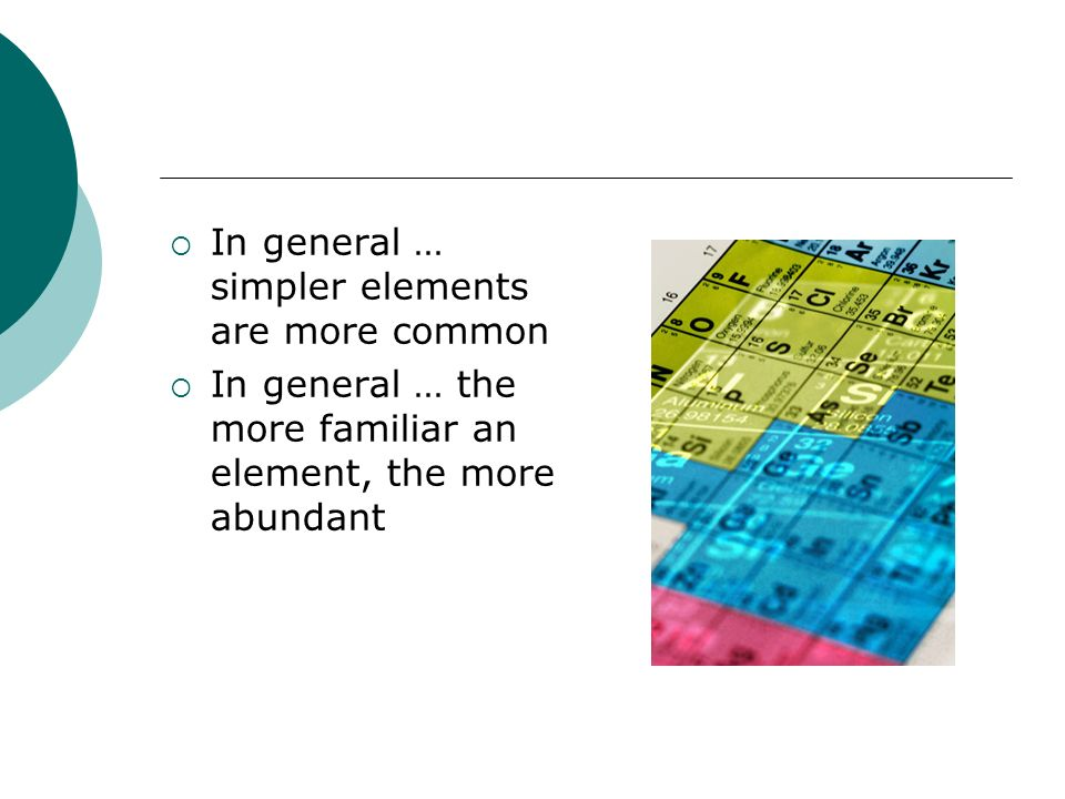 In general … simpler elements are more common