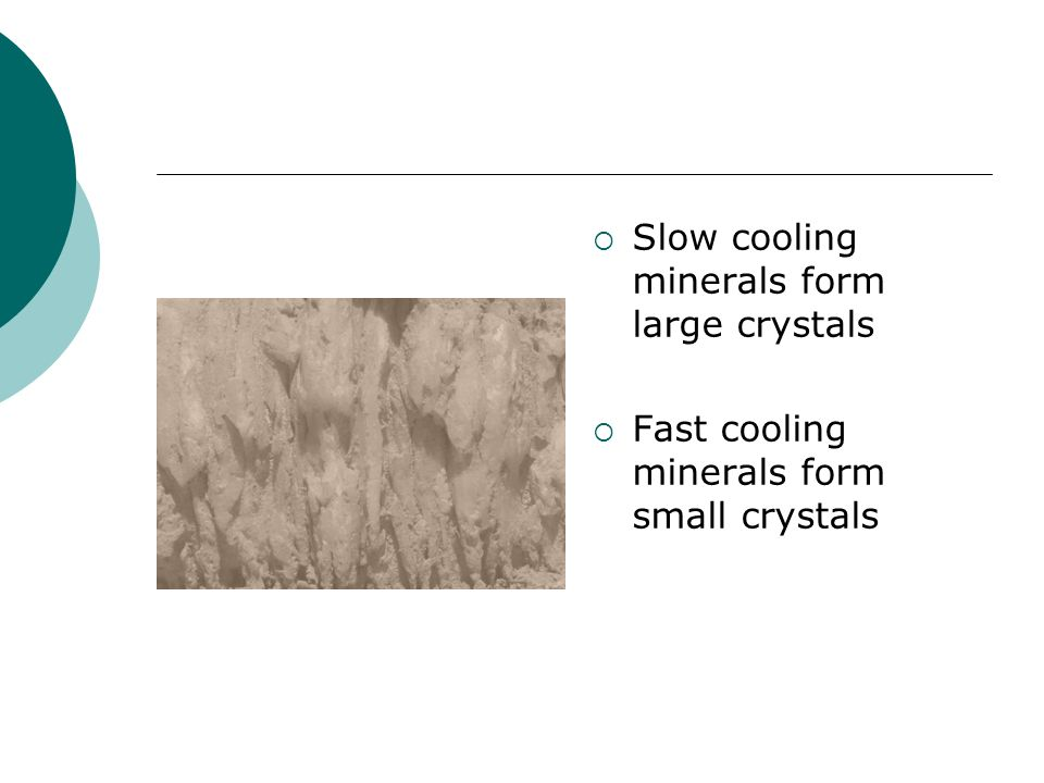 Slow cooling minerals form large crystals