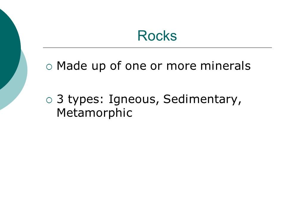 Rocks Made up of one or more minerals