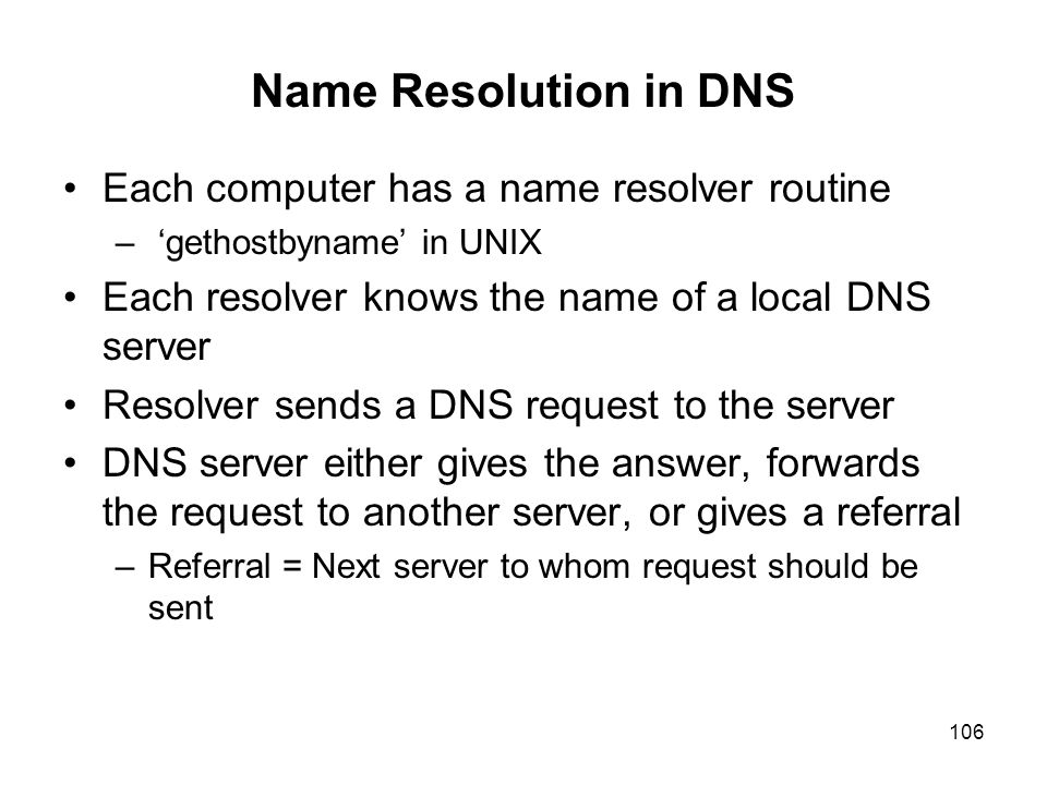 Name Resolution in DNS Each computer has a name resolver routine