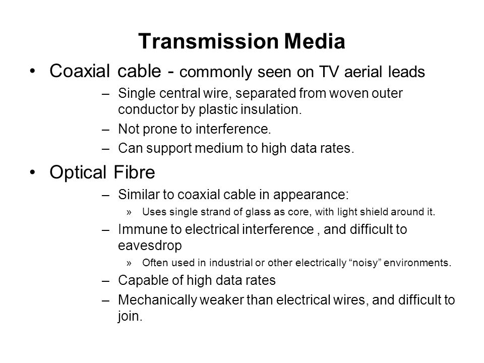 Transmission Media Coaxial cable - commonly seen on TV aerial leads