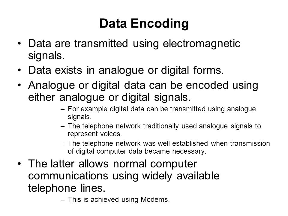 Data Encoding Data are transmitted using electromagnetic signals.