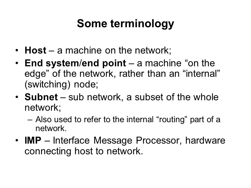 Some terminology Host – a machine on the network;
