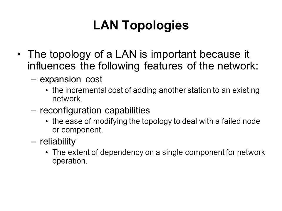 LAN Topologies The topology of a LAN is important because it influences the following features of the network:
