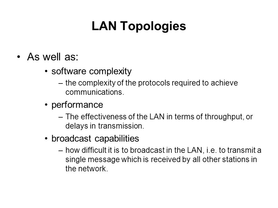 LAN Topologies As well as: software complexity performance