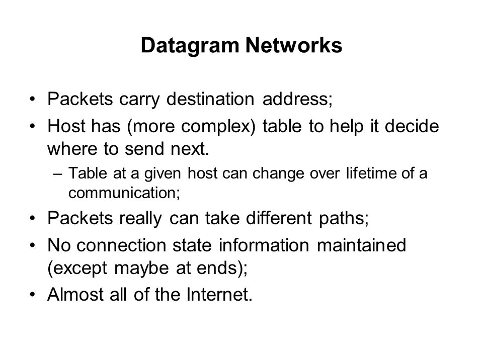 Datagram Networks Packets carry destination address;