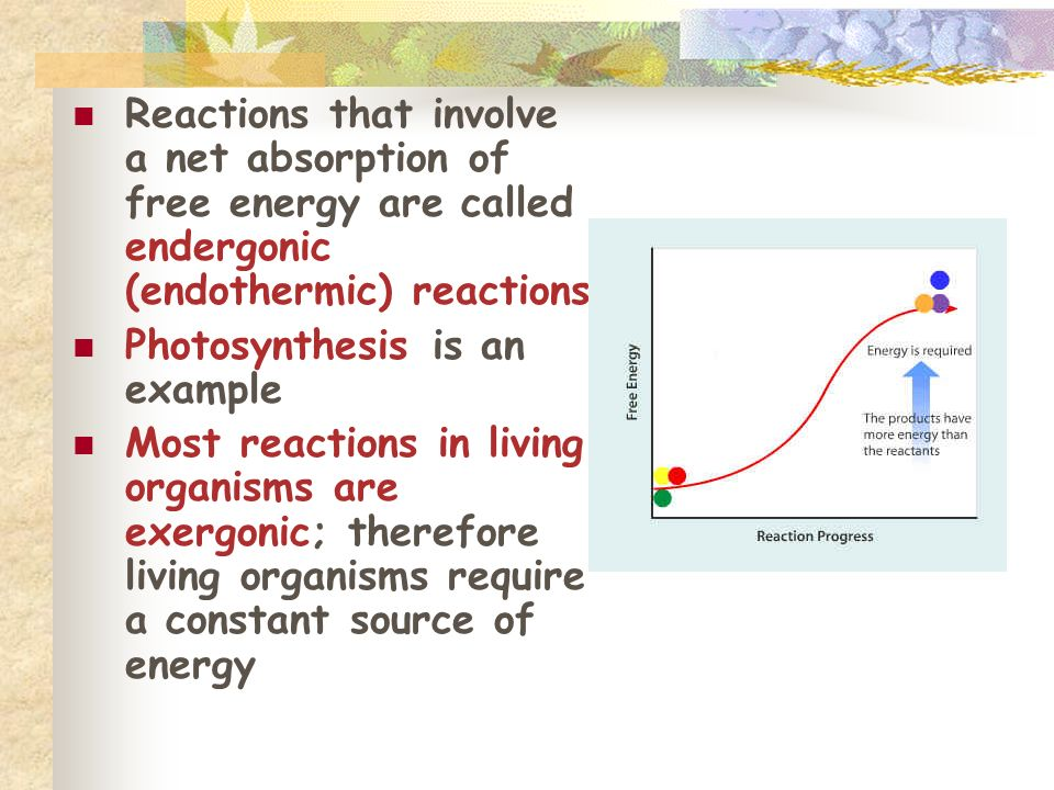 Reactions that involve a net absorption of free energy are called endergonic (endothermic) reactions