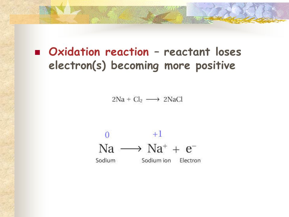 Oxidation reaction – reactant loses electron(s) becoming more positive
