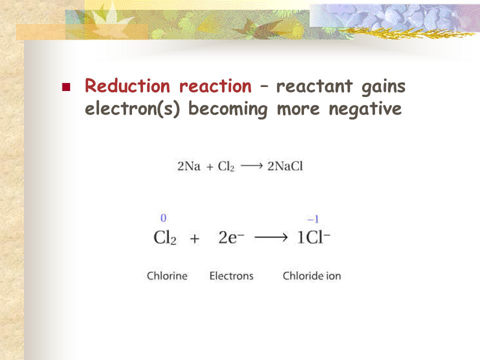 Reduction reaction – reactant gains electron(s) becoming more negative