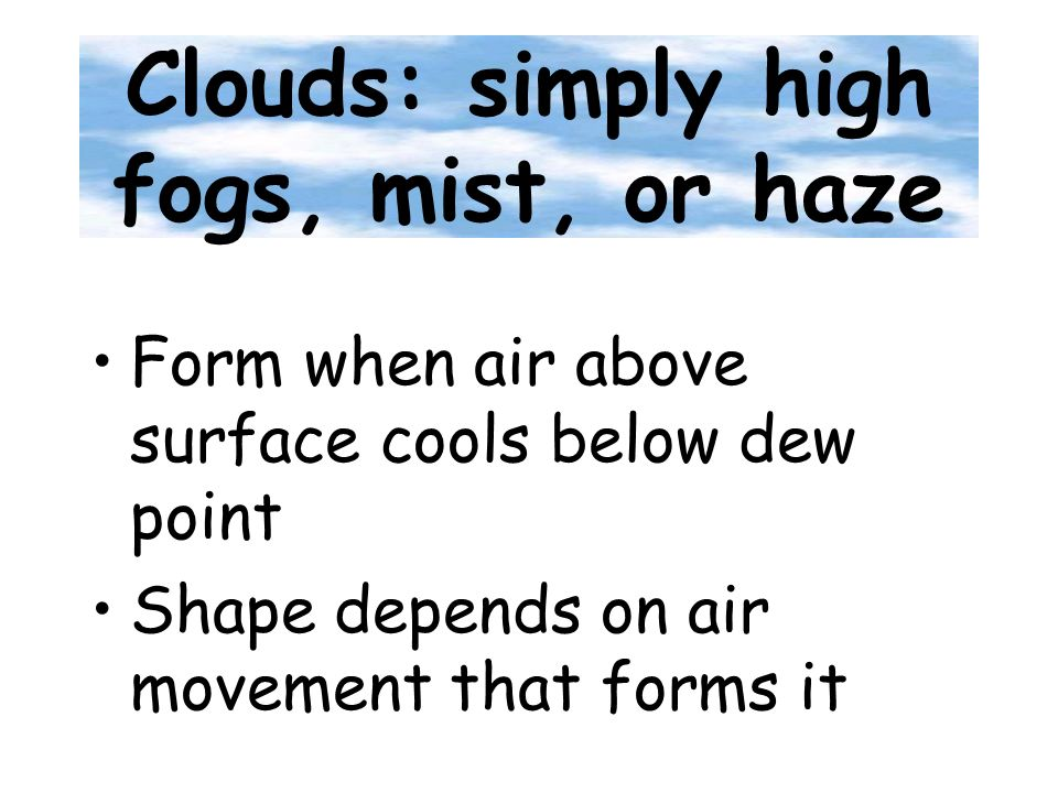 Clouds: simply high fogs, mist, or haze