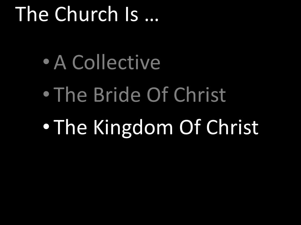 The Church Is … A Collective The Bride Of Christ The Kingdom Of Christ