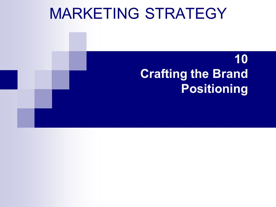 10 Crafting the Brand Positioning