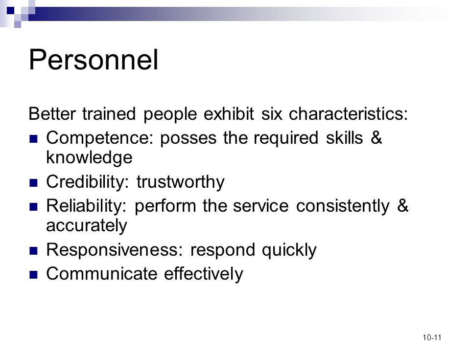 Personnel Better trained people exhibit six characteristics: