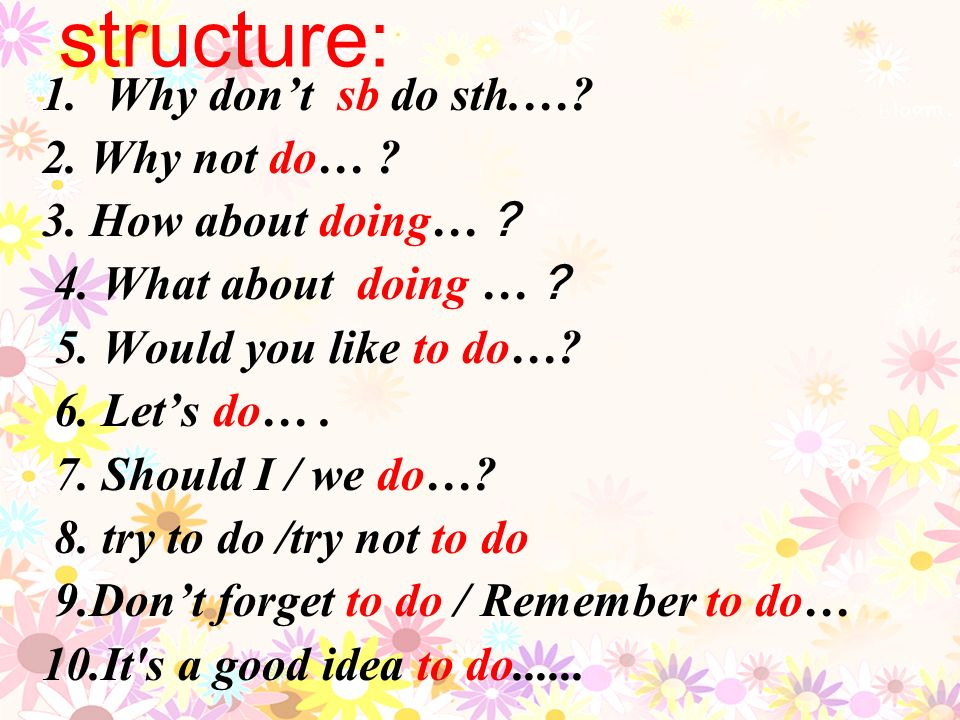 structure: Why don't sb do sth.… 2. Why not do…