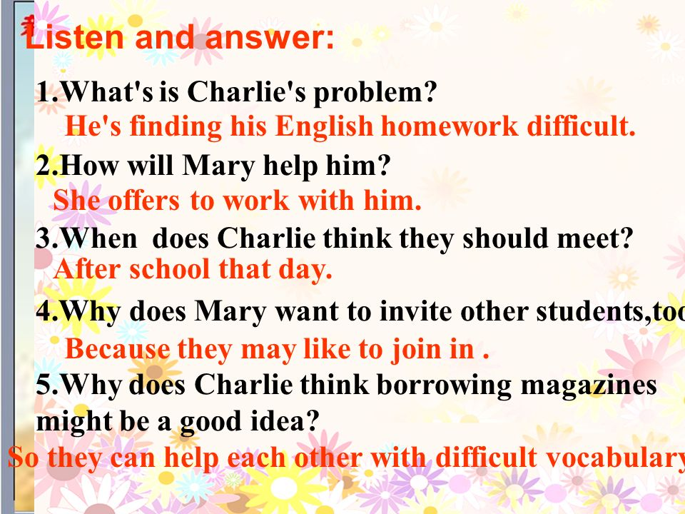 Listen and answer: 1.What s is Charlie s problem