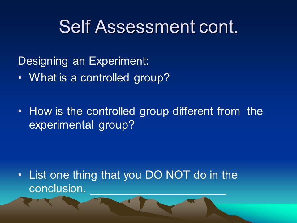 Self Assessment cont. Designing an Experiment:
