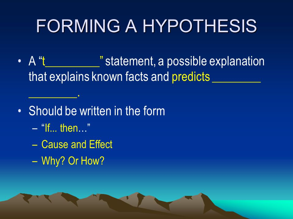 FORMING A HYPOTHESIS A t_________ statement, a possible explanation that explains known facts and predicts ________ ________.