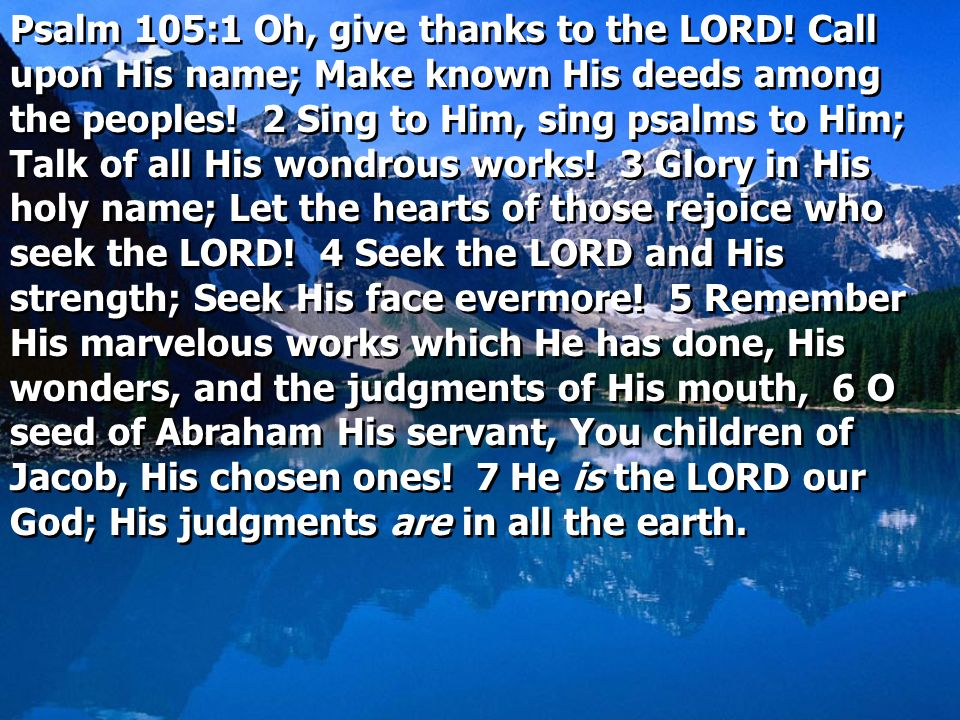 Psalm 105:1 Oh, give thanks to the LORD