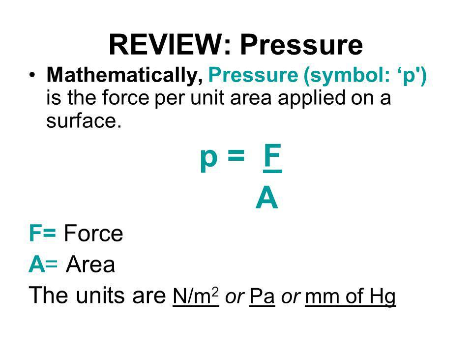A REVIEW: Pressure F= Force A= Area