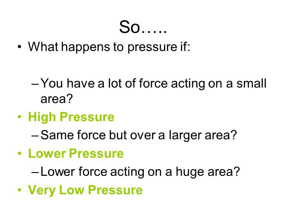 So….. What happens to pressure if:
