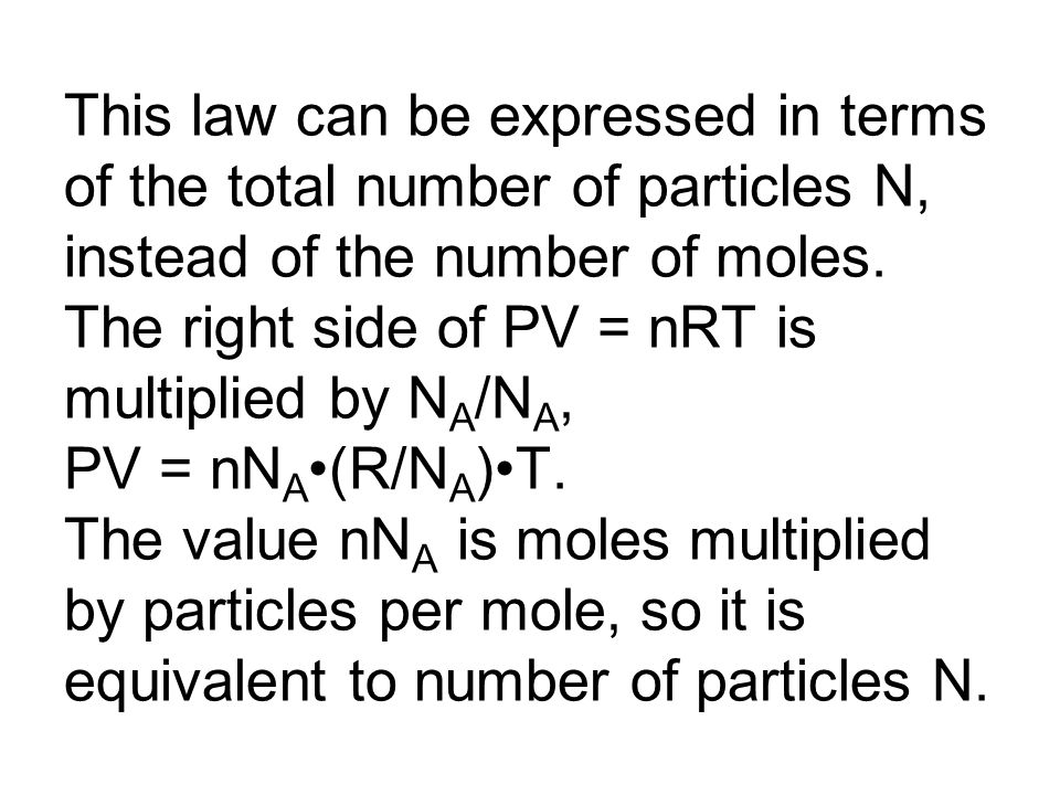 This law can be expressed in terms of the total number of particles N, instead of the number of moles.