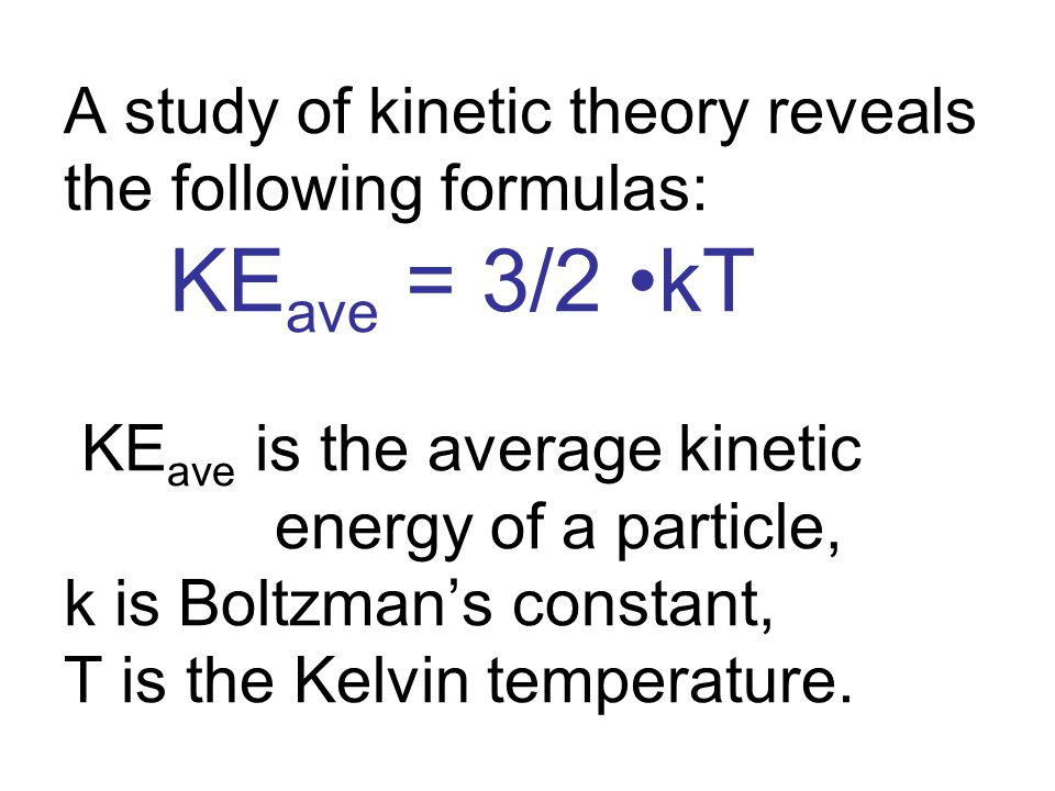A study of kinetic theory reveals the following formulas: