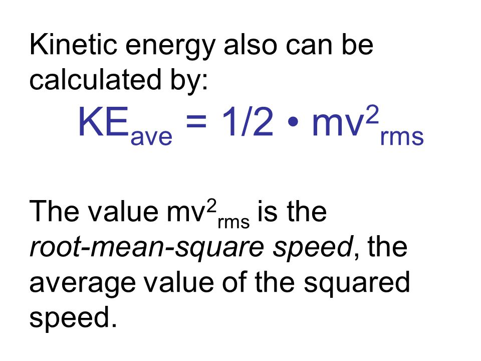 Kinetic energy also can be calculated by: