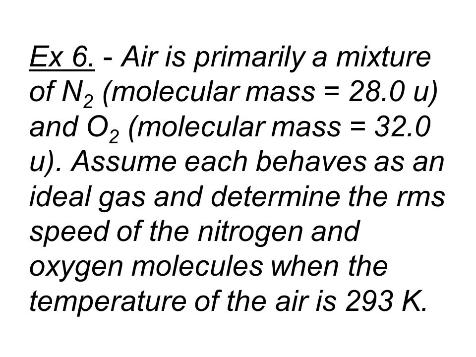 Ex 6. - Air is primarily a mixture of N2 (molecular mass = 28